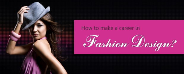 How To Make A Career In Fashion Designing Dreamzone Best Fashion Design Graphic Interior Architecture Design Courses Training Institute Dreamzone Blog