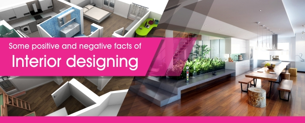 Some Positive and Negative Facts of Interior Designing Best