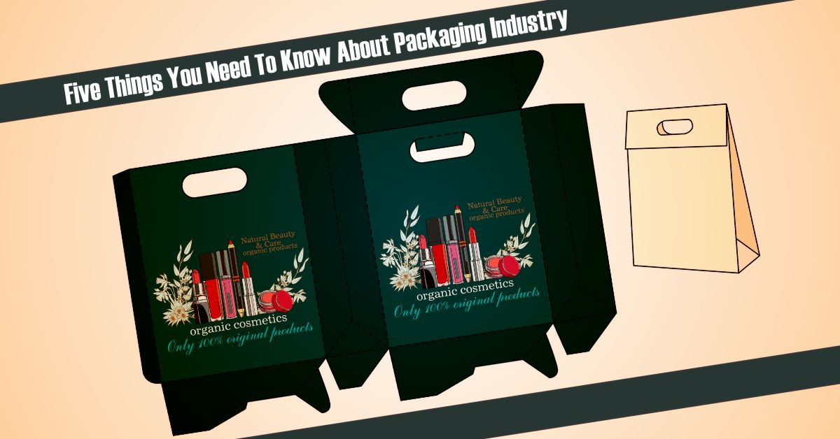 Five Things You Need To Know About Packaging Industry Best Fashion Design Graphic Interior