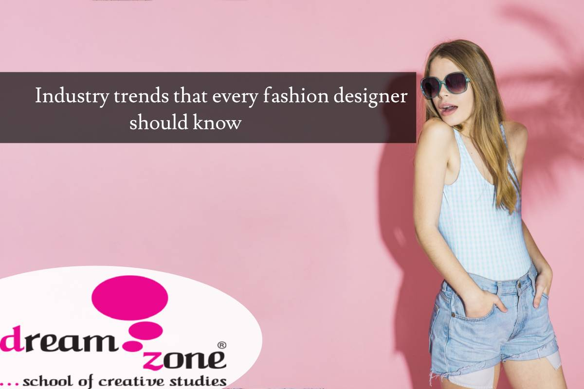 Industry Trends That Every Fashion Designer Should Know Best Fashion Design Graphic Interior Architecture Design Courses Training Institute Dreamzone Blog