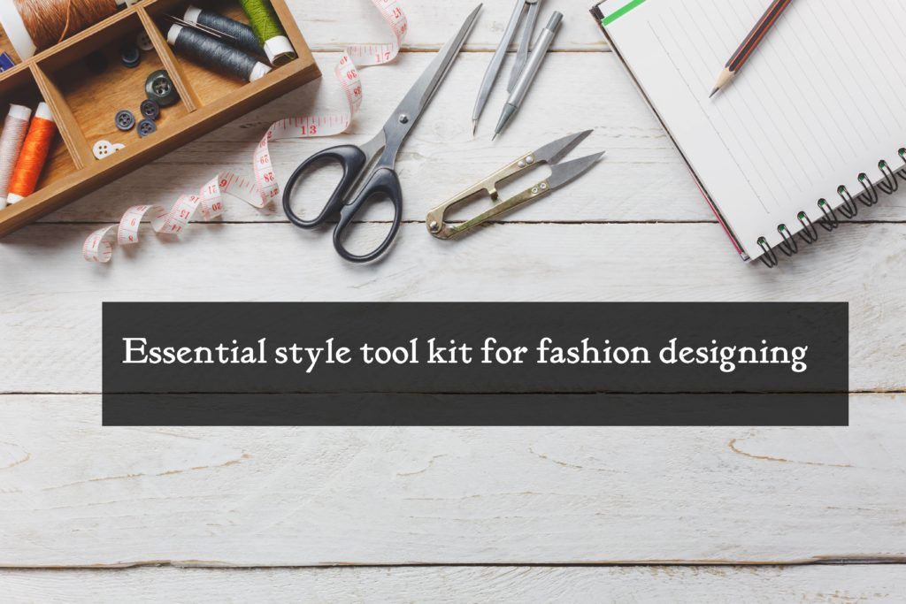 Essential style tool kit for fashion designing